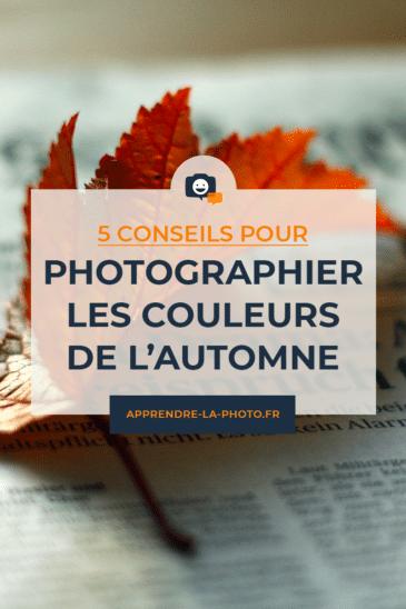 5 conseils pour photographier les couleurs de l'automne