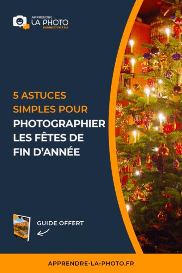 5 astuces simples pour photographier les fêtes de fin d'année