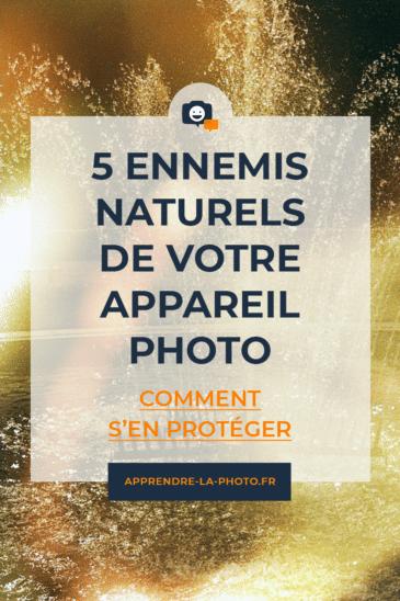 5 ennemis naturels de votre appareil photo: comment s'en protéger
