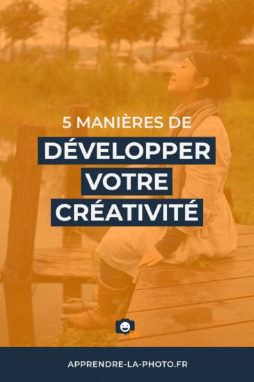 5 manières de développer votre créativité