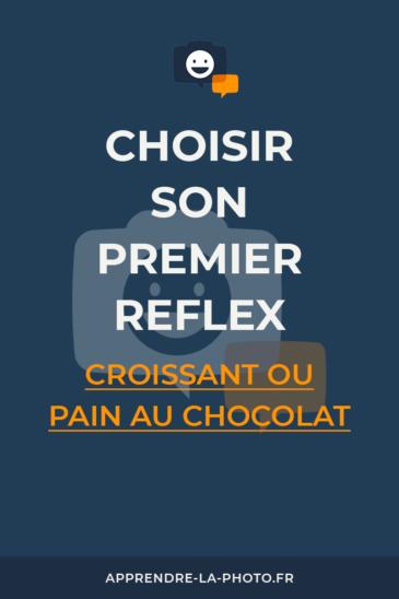 Choisir son premier reflex: croissant ou pain au chocolat?