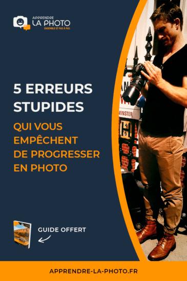 5 erreurs stupides qui vous empêchent de progresser en photo