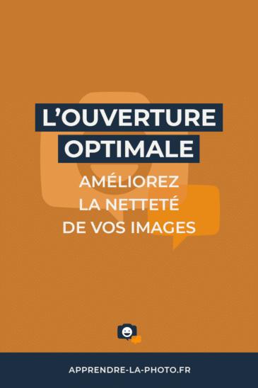 L'ouverture optimale: améliorez la netteté de vos images