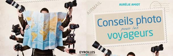 conseils photos pour les voyageurs aurélie Amiot Mme Oreille Le petit guide du voyageur photographe