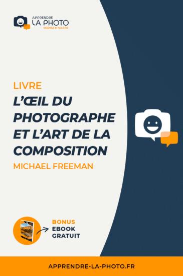 [Livre] L'œil du photographe et l'art de la composition, Michael Freeman