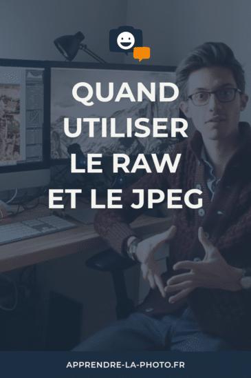 Quand utiliser le RAW et le JPEG?