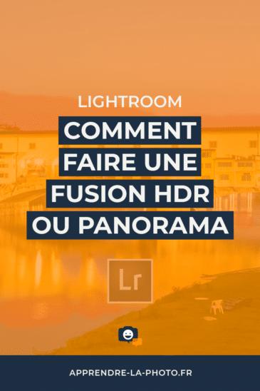 Lightroom: comment faire une fusion HDR ou panorama?
