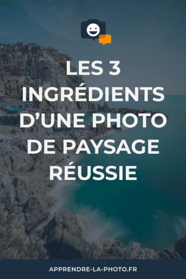 Les 3 ingrédients d'une photo de paysage réussie
