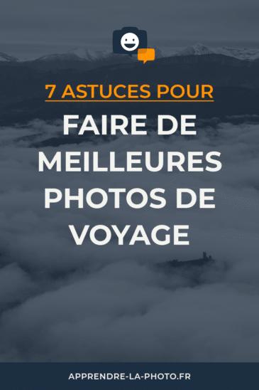 7 astuces pour faire de meilleures photos de voyage