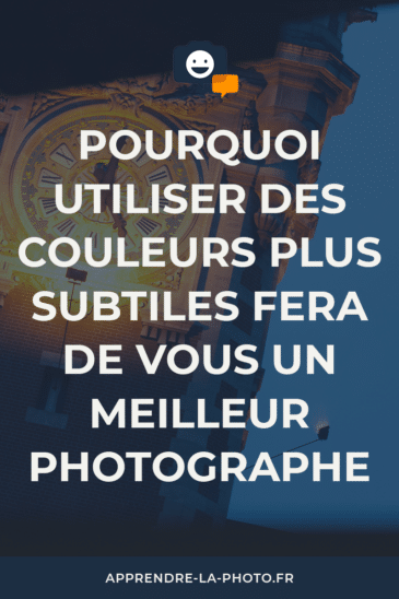 Pourquoi utiliser des couleurs plus subtiles fera de vous un meilleur photographe