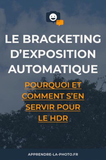 Le Bracketing d'Exposition Automatique: pourquoi et comment s'en servir pour le HDR?