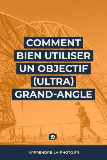Comment bien utiliser un objectif (ultra) grand-angle?