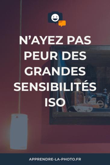 N'ayez pas peur des grandes sensibilités ISO