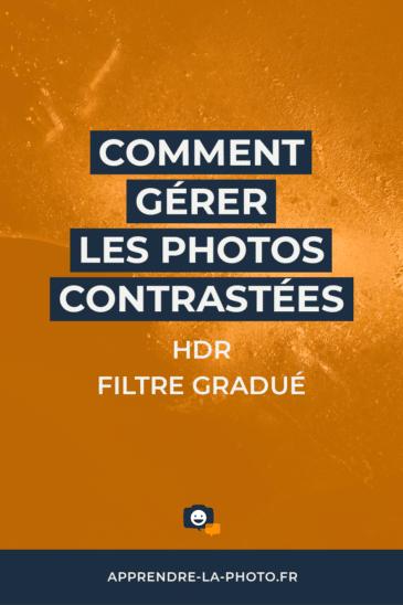Comment gérer les photos contrastées? (forte dynamique): HDR, filtre gradué, etc.