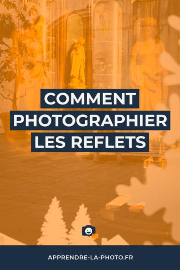 Comment photographier les reflets