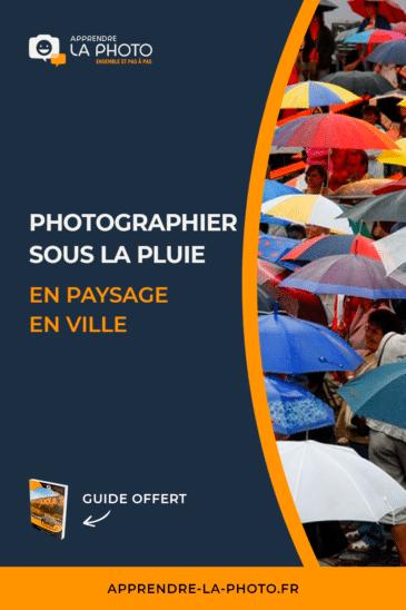 Photographier sous la pluie: en paysage, en ville, …