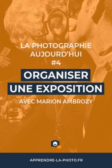 Organiser une exposition avec Marion Ambrozy – La Photographie aujourd'hui #4