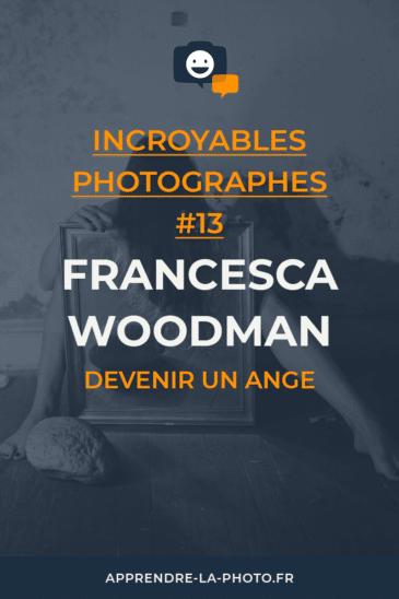 Devenir un ange, avec Francesca Woodman – Incroyables Photographes #13