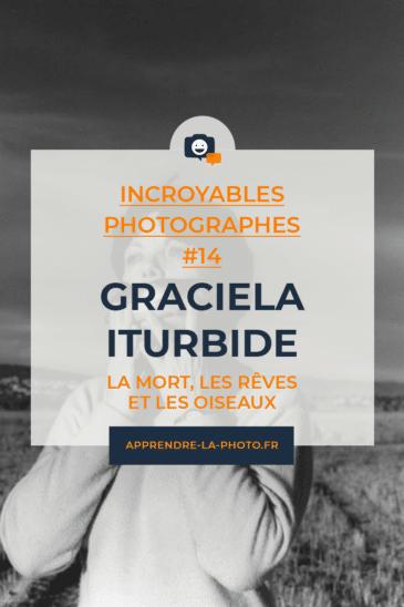 La mort, les rêves et les oiseaux… avec Graciela Iturbide – Incroyables Photographes #14